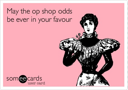 May the op shop odds be ever in your favour